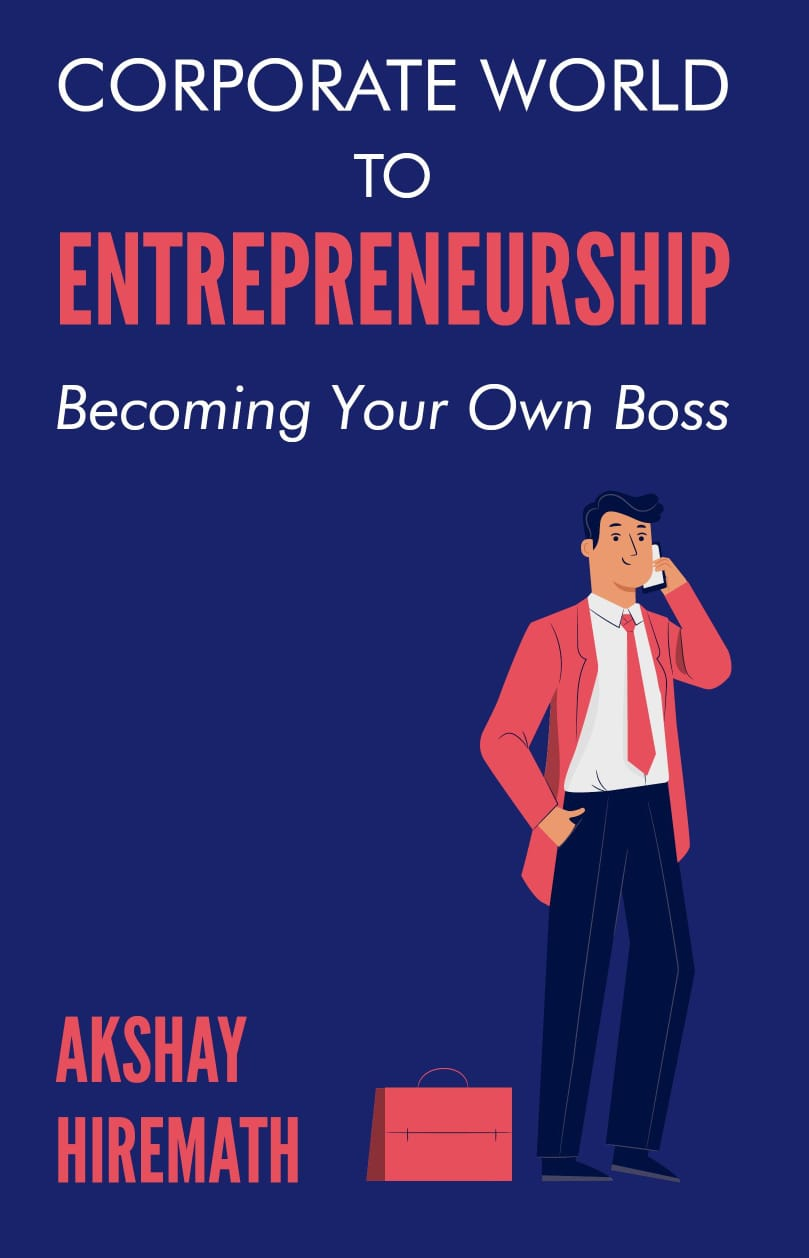 Corporate World To Entrepreneurship- Becoming Your Own Boss